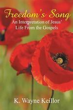 Freedom's Song : An Interpretation of Jesus' Life from the Gospels by K....