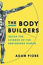 The Body Builders : Inside the Science of the Engineered Human by Adam Piore...