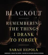 Blackout : Remembering the Things I Drank to Forget by Sarah Hepola (2015,...