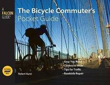 The Bicyle Commuter's Pocket Guide: Gear You Need Clothing to Wear Tips for Traf