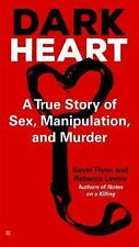 Dark Heart : A True Story of Sex, Manipulation, and Murder by Kevin Flynn and...
