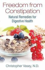 Freedom from Constipation : Natural Remedies for Digestive Health by...