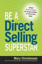 Be a Direct Selling Superstar: Achieve Financial Freedom for Yourself and Others