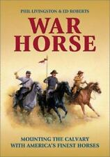 War Horse : Mounting the Cavalry with America's Finest Horses by Ed Roberts; New