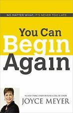 You Can Begin Again  No Matter What, It's Never Too Late by Joyce Meyer hardback