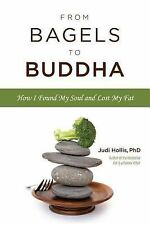 From Bagels to Buddha : Finding a Personal Path to Permanent Weight Loss by...