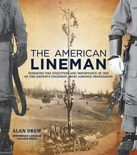 The American Lineman : Honoring the Evolution and Importance of One of the...