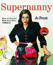 SUPERNANNY JO FROST HOW TO GET THE BEST FROM YOUR CHILDREN PB BOOK