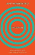 Saturate : Being Disciples of Jesus in the Everyday Stuff of Life. 2 books