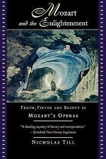 Mozart and the Enlightenment: Truth, Virtue, and Beauty in Mozart's Operas by T