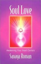Sanaya Roman: Soul Love : Awakening Your Heart Centers Bk. 1 by Sanaya Roman...