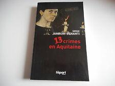 13 CRIMES EN AQUITAINE - SERGE JANOUIN-BENANTI - HISTOIRES VRAIES