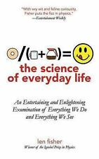 The Science of Everyday Life: An Entertaining and Enlightening Examination of Ev
