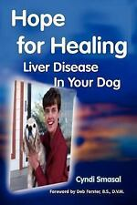 Hope For Healing Liver Disease In Your Dog, Smasal, Cyndi, Good Book
