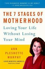 The 7 Stages of Motherhood: Loving Your Life without Losing Your Mind Murphy, A