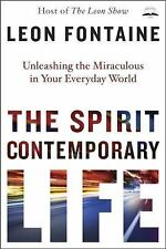 The Spirit Contemporary Life: Unleashing the Miraculous in Your Everyday World,