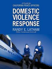 Domestic Violence Response : A Guide for California Peace Officers by Randy...
