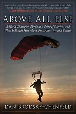 Above All Else : A World Champion Skydiver's Story of Survival and What It Ta...