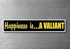 Happiness is a Valiant sticker quality 7year vinyl water & fade proof