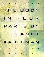 The Body in Four Parts Kauffman, Janet Hardcover