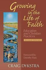 Growing In The Life Of Faith, Second Edition: Education And Christian Practices,