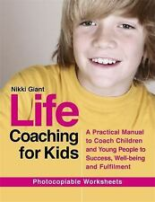 Life Coaching for Kids : A Practical Manual to Coach Children and Young...