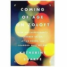 Coming of Age on Zoloft: How Antidepressants Cheered Us Up, Let Us Down, and Cha