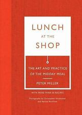 Lunch at the Shop: The Art and Practice of the Midday Meal, Miller, Peter