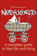 Nedworld: A Complete Guide to Ned Life and Living, McGlinchy, Keanu, Pilrig, Kyl