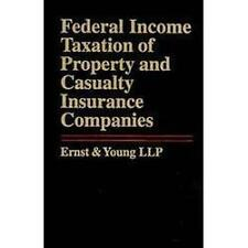 Federal Income Taxation of Property and Casualty Insurance Companies by Ernst...