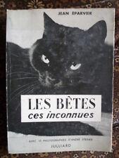 Jean EPARVIER - Les bêtes, ces inconnues - Ed. JULLIARD 1952 (photos A. STEINER)