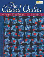 Casual Quilter Patterns Quilts 6 Stress-Free Projects Patchwork Robin Strobel