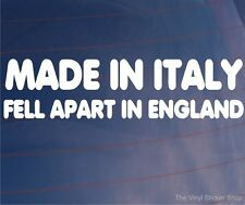MADE IN ITALY FELL APART IN ENGLAND Funny Car/Van/Bumper/Window Vinyl Sticker