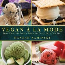 Vegan a la Mode : More Than 100 Frozen Treats for Every Day of the Year by...