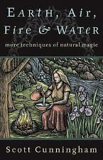 Earth, Air, Fire & Water: More Techniques of Natural Magic (Llewellyn's Practica