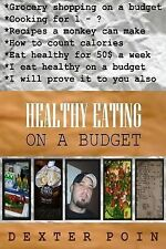 How to Eat Healthy on a Budget Ser.: Healthy Eating on a Budget by Dexter...