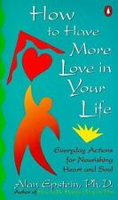 How to Have More Love in Your Life by Alan Epstein, Ph.D. (1996, Paperback)