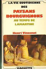 BOURGOGNE LA VIE DES PAYSANS AU TEMPS DE LAMARTINE HENRI VINCENOT 1978