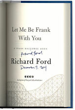 Let Me Be Frank With You - Signed Twice + Date by Richard Ford - 1st Edition