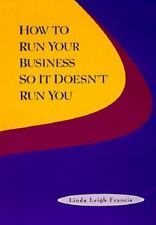 How to Run Your Business So It Doesn't Run You Francis, Linda Leigh Paperback