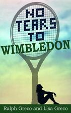 No Tears to Wimbledon by Lisa Greco and Ralph Greco (2013, Paperback)