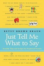 Just Tell Me What to Say : Sensible Tips and Scripts for Perplexed Parents by...