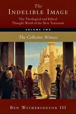 The Indelible Image: The Theological and Ethical Thought World of the New Testa