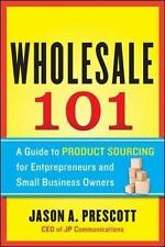 Wholesale 101 : A Guide to Product Sourcing for Entrepreneurs and Small...