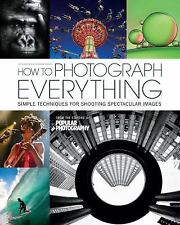 How to Photograph Everything (Popular Photography): 500 Beautiful Photos and the