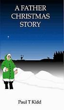 A Father Christmas Story : Being a Tale of How Father Christmas Came to Be by...
