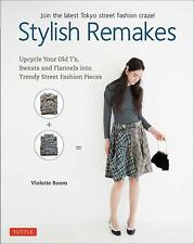 Stylish Remakes : Upcycle Your Old Tees, Sweats and Flannels into Street...