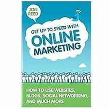 Get up to Speed with Online Marketing : How to Use Websites, Blogs, Social...