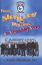 From Shattered Dreams to Wembley Way - Cardiff City ...a Club in crisis?  book