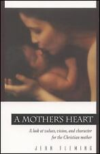 A Mother's Heart: A Look at Values, Vision, and Character for the Christian Moth